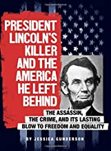 President Lincoln's Killer and the America He Left Behind: The Assassin, the Crime, and Its Lasting Blow to Freedom and Eq...
