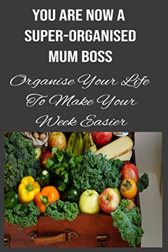 You Are Now A Super-Organised Mum Boss: Organise Your Life to Make Your Week Easier. Weekly Meal Plans & Grocery Shopping List Organized. Track And ... Planner Shopping List Notebook.: Paperback