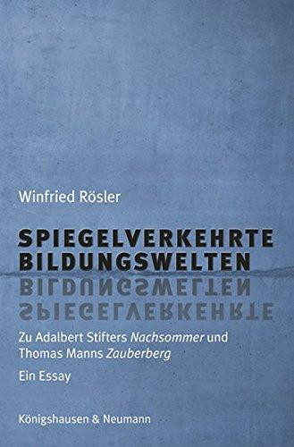 Spiegelverkehrte Bildungswelten: Zu Adalbert Stifters Nachsommer und Thomas Manns ,Zauberberg'