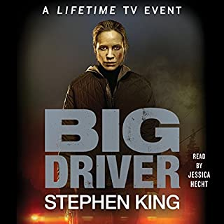 Big Driver                   By:                                                                                                                                 Stephen King                               Narrated by:                                                                                                                                 Jessica Hecht                      Length: 4 hrs and 20 mins     495 ratings     Overall 4.2