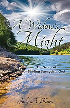 A Widow's Might: The Secret of Finding Strength in God by [Judy A. Knox]