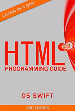Programming: HTML: Programming Guide: Computer Programming: LEARN IN A DAY! (PHP, Java, Web Design, Computer Programming, SQL, HTML, PHP)