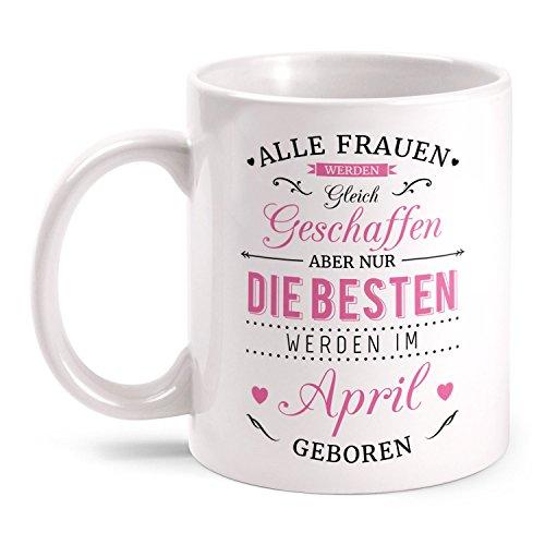 Fashionalarm Tasse Nur die besten Frauen werden im April geboren - beidseitig bedruckt mit Spruch | Geburtstag Geschenk Idee April Kind, Farbe:weiß