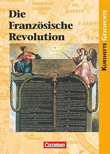 Kurshefte Geschichte - Allgemeine Ausgabe: Die Französische Revolution - Europa in einer Epoche des Umbruchs - Schülerbuch