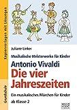 Antonio Vivaldi – Die vier Jahreszeiten: Ein musikalisches Märchen für Kinder ab Klasse 2