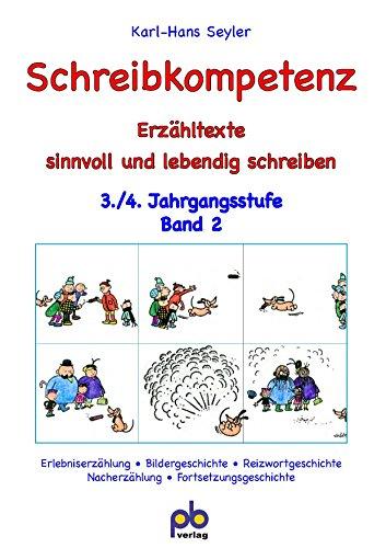 Schreibkompetenz 3./4. Jahrgangsstufe Bd.II: Erzähltexte sinnvoll und lebendig schreiben