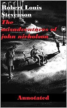 The Misadventures of John Nicholson Annotated (English Edition) par [Robert Louis Stevenson]