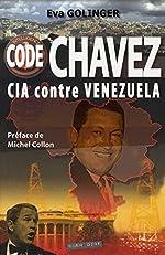 Code Chavez - CIA contre Venezuela d'Eva Golinger