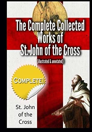 The Complete Collected Works of St. John of the Cross (illustrated & annotated) by St. John of the Cross (2014-05-23)