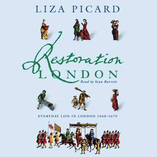 Restoration London     Everyday Life in the 1660s              De :                                                                                                                                 Liza Picard                               Lu par :                                                                                                                                 Sean Barrett                      Durée : 6 h et 29 min     1 notation     Global 4,0