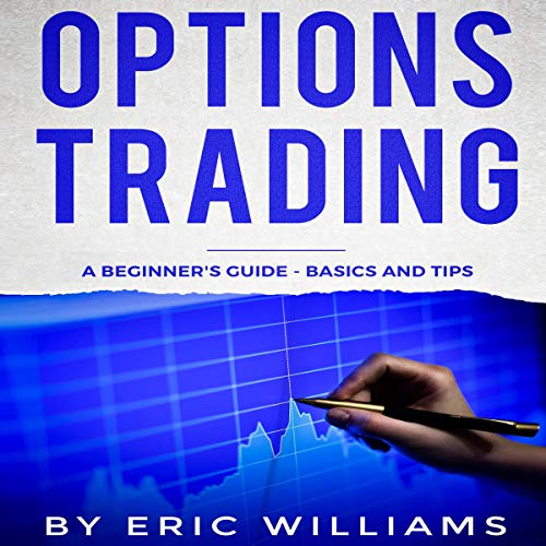 Options Trading: A Beginner's Guide, Basics, and Tips audiobook cover art