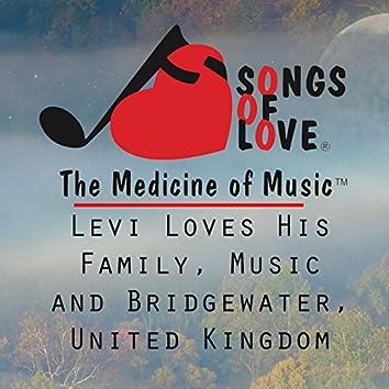 Levi Loves His Family, Music and Bridgewater, United Kingdom