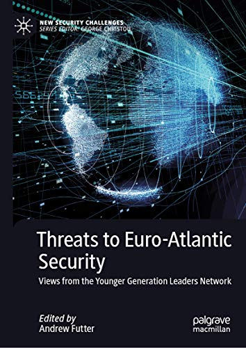 Threats to Euro-Atlantic Security: Views from the Younger Generation Leaders Network (New Security Challenges) (English Edition)