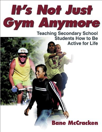 It's Not Just Gym Anymore: Teaching Secondary School Students How to Be Active for Life by Bane McCracken (2001-02-26)