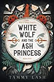 White Wolf and the Ash Princess (The White Wolf Series)