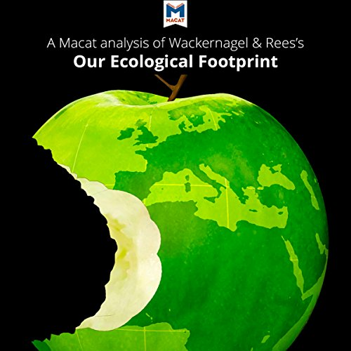 A Macat Analysis of Mathis Wackernagel and William Rees's Our Ecological Footprint: Reducing Human Impact on the Earth audiobook cover art