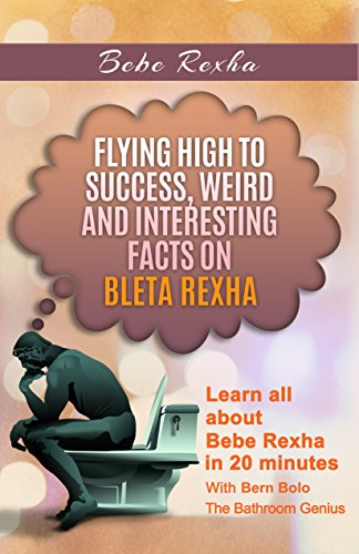 Bebe Rexha: Flying High to Success, Weird and Interesting Facts on Bleta Rexha! (English Edition)