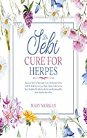Dr Sebi Cure for Herpes: Discover How to Naturally Cure the Herpes Virus with Dr Sebi Diet in Less Than 4 Days with Proven Fact. Includes Dr Sebi Foods List and Herbs and Dr Sebi Alkaline Diet Plan