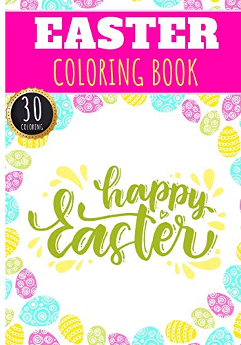 Easter Coloring Book: Easter Day Activities For Adults, Kids and Senior with 30 Unique Pages to Color on Cute Bunny and Rabbit, Chocolate Egg Hunt and ... | Ideal for Creative Activity at home