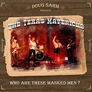 Who Are These Masked Men (feat. The Texas Mavericks)