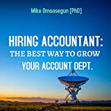 """Hiring Accountant: The Best Way To Grow Your Account Department: """"Persuade the Businesses to Stop Hiring Their Account Staffs and Instead Give A Chance to Us"""" (English Edition)"""