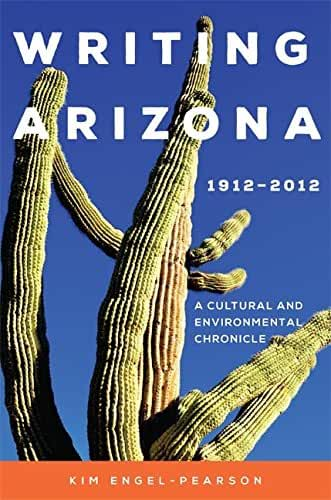 Writing Arizona, 1912–2012: A Cultural and Environmental Chronicle (English Edition)