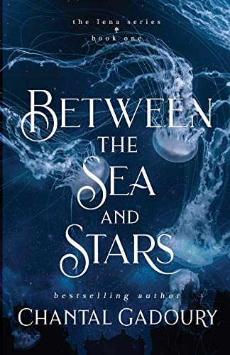 Between the Sea and Stars (The Lena Trilogy)