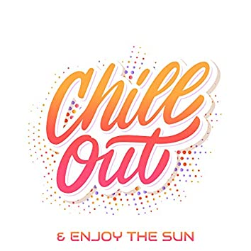 Chillout & Enjoy the Sun: 2019 Most Relaxing Chill Out Music Compilation, Summer Holiday Mix, Malibu Beach Vibes, Tropical Beats