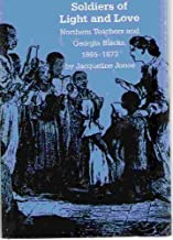 Soldiers of Light and Love: Northern Teachers and Georgia Blacks, 1865-1873 (Fred W. Morrison Series in Southern Studies)