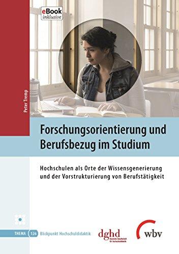 Forschungsorientierung Und Berufsbezug Im Studium Hochschulen Als Orte Der Wissensgenerierung Und Der Vorstrukturierung
