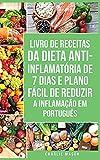Livro de Receitas da Dieta Anti-inflamatória de 7 Dias E Plano Fácil de Reduzir a Inflamação Em português: Seu Guia Alimentar para Minimizar a Inflamação e Maximizar a Saúde