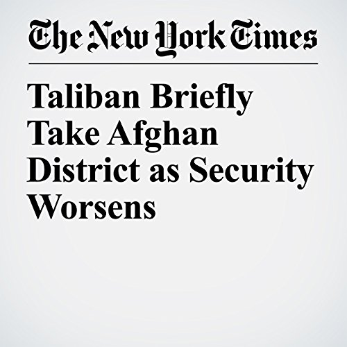 Taliban Briefly Take Afghan District as Security Worsens copertina