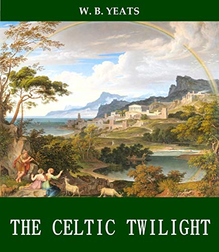 The Celtic Twilight [Original and Complete Content] [Classic Poetry Work] (ANNOTATED)