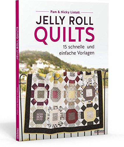 Jelly Roll Quilts: 15 schnelle und einfache Vorlagen