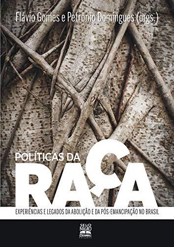 Políticas da raça: experiências e legados da abolição e da pós-emancipação no Brasil