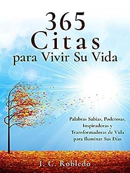 365 Citas para Vivir Su Vida  Palabras Sabias Poderosas Inspiradoras y Transformadoras de Vida para Iluminar Sus Días  Domine Su Mente Transforme Su Vida   Spanish Edition