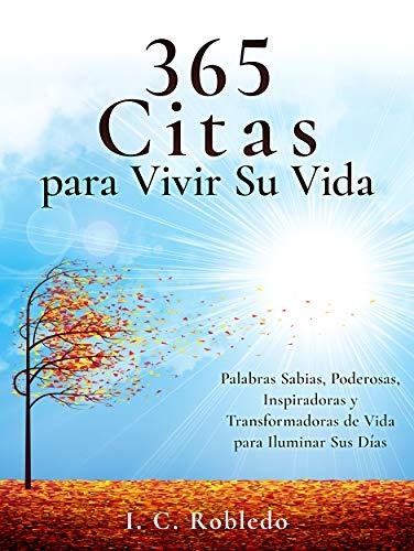 365 Citas para Vivir Su Vida: Palabras Sabias, Poderosas, Inspiradoras y Transformadoras de Vida para Iluminar Sus Días (Domine Su Mente, Transforme Su Vida)