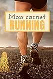 MON CARNET RUNNING: Carnet de notes pour tous les passionnés de course à pied   Adultes ou enfants   Notez tous vos entrainements, vos résultats, votre progression   Format 15x23cm