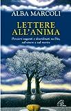 Lettere all'anima. Pensieri vaganti e disordinati su Dio, sul vivere e sul morire