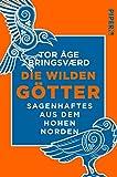 Die wilden Götter: Sagenhaftes aus dem hohen Norden | Nordische Mythologie - Tor Åge Bringsværd