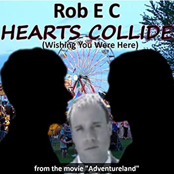 """Hearts Collide (Wishing You Were Here) [From """"Adventureland""""]"""