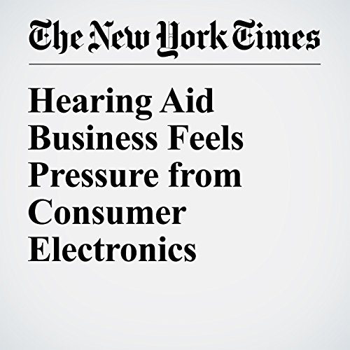 Hearing Aid Business Feels Pressure from Consumer Electronics audiobook cover art