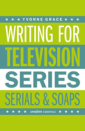 Writing for Television: Series, Serials and Soaps (Creative Essentials)