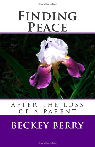 Book: Finding Peace - After the Loss of a Parent by Beckey Berry