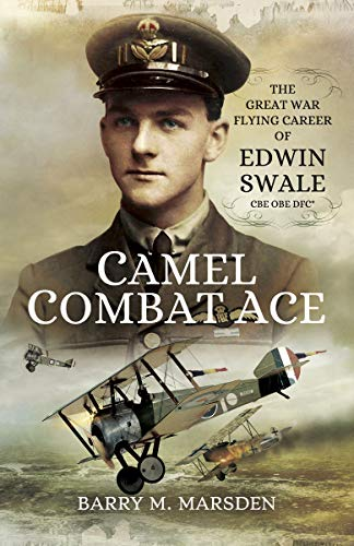Camel Combat Ace: The Great War Flying Career of Edwin Swale CBE OBE DFC* (English Edition)