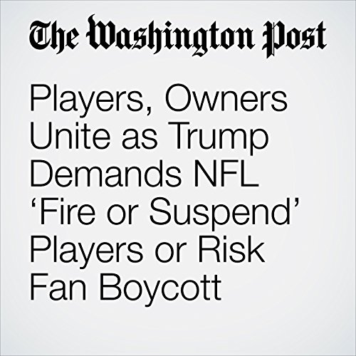 Players, Owners Unite as Trump Demands NFL 'Fire or Suspend' Players or Risk Fan Boycott copertina