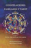 CONSTELACIONES FAMILIARES y TAROT: Descubre cómo utilizar estas llaves maestras