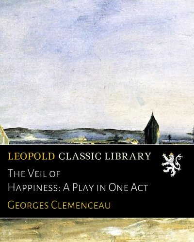 The Veil of Happiness: A Play in One Act
