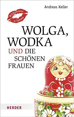 Wolga, Wodka und die schönen Frauen: Willkommen in Samara