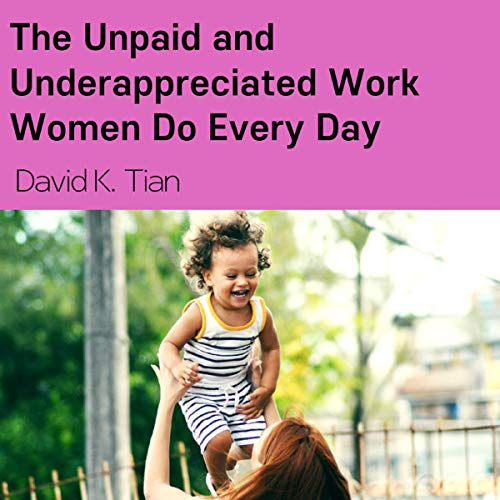 The Unpaid and Underappreciated Work Women Do Every Day